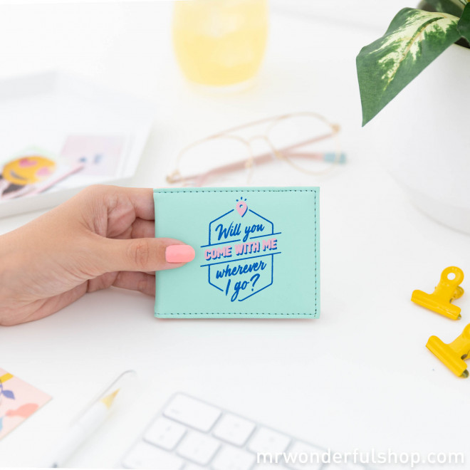 Card holder - Would you come with me wherever I go?