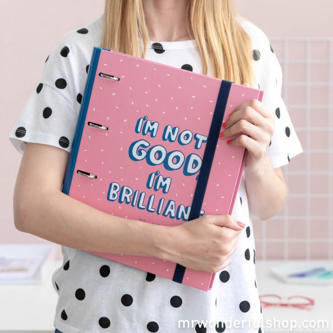 Ring binder - I'm not good. I'm brilliant!