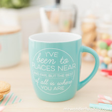 "Mug ""I've been to places near and far, but the best of all is where you are"" (ENG)"