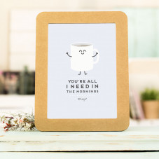 """A4 Print with cardboard frame """"You're all I need..."""""""