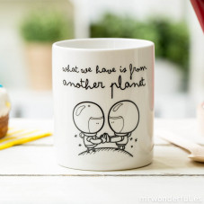 "Caneca ""What we have is from another planet"" (ENG)"
