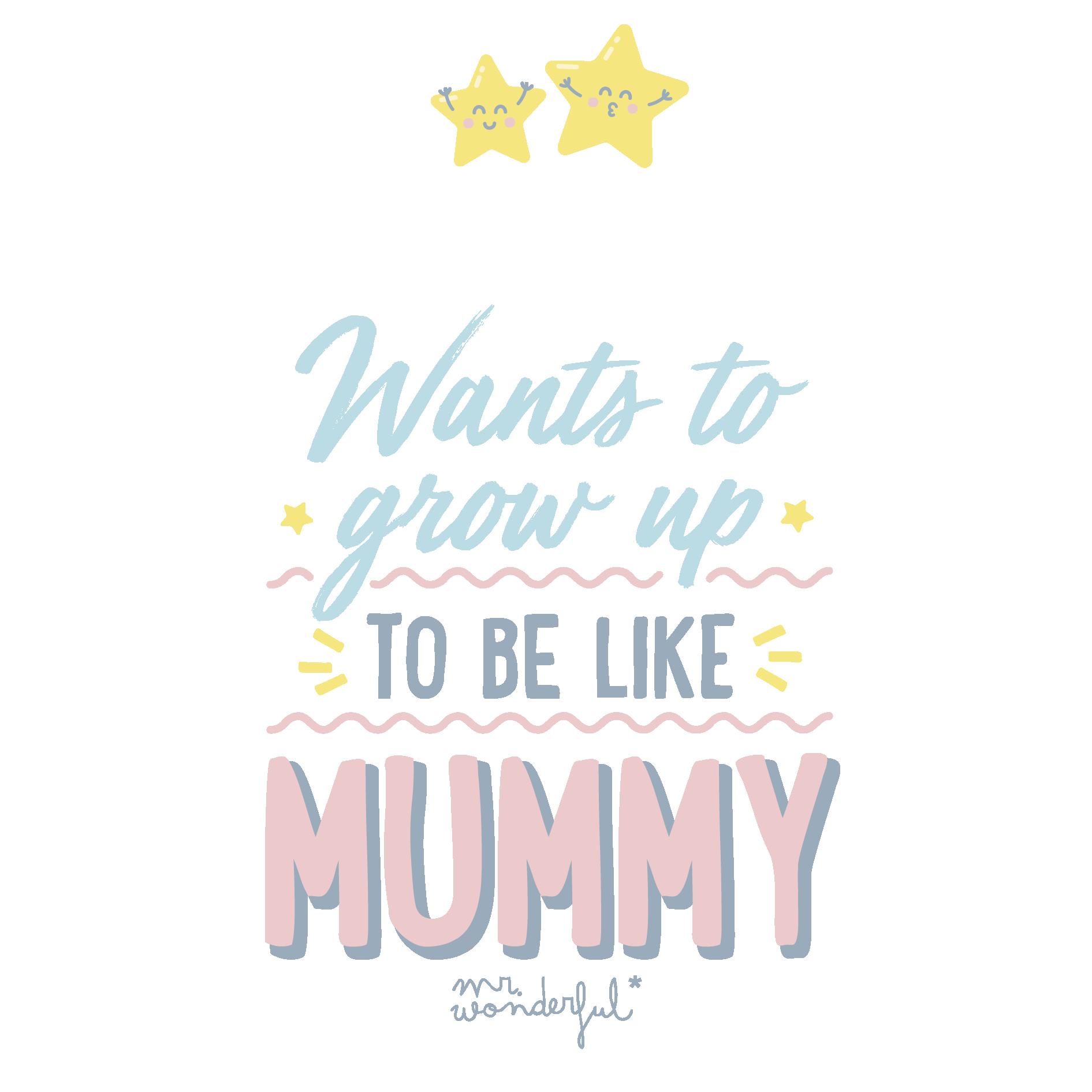 To be like mummy