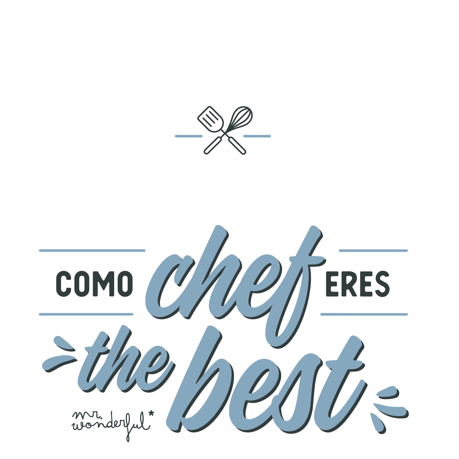 Como chef eres the best