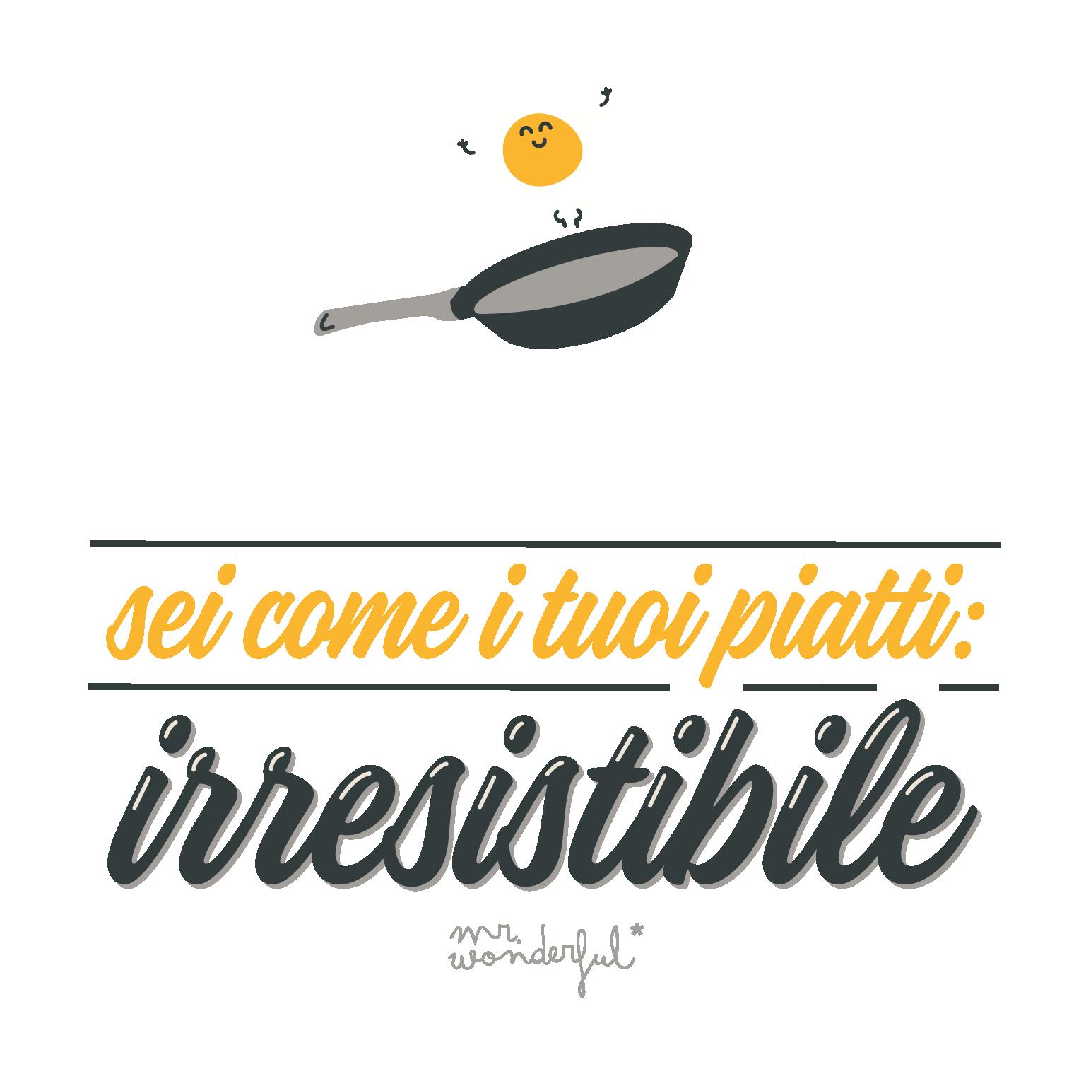 Sei come i tuoi piatti: irresistibile