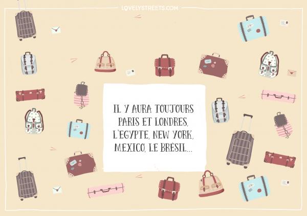 Il y aura toujours Paris et Londres, l'Égypte, New York, Mexico, le Brésil …